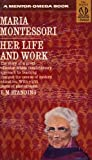 img - for Maria Montessori : Her Life and Work : The Story of a Great Teacher Whose Revolutionary Approach to Teaching Changed the Course of Modern Education book / textbook / text book
