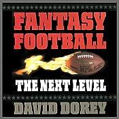 Fantasy Football: The Next Level - How to Build a Championship Team Every Season | [David Dorey]