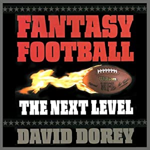 Fantasy Football: The Next Level - How to Build a Championship Team Every Season | [David Dorey]
