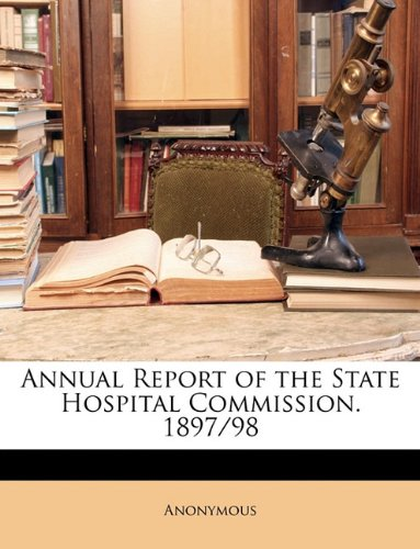 Annual Report of the State Hospital Commission. 1897/98