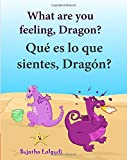 How do you feel Dragon. Que es lo que sientes Dragon: Bilingual children's books,Children's English-Spanish Picture book (Bilingual Edition),Spanish ... 4 (Bilingual Spanish books for children)