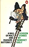 A Ball of Malt and Madame Butterfly: A Dozen Stories (0140041400) by Kiely, Benedict