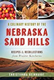A Culinary History of the Nebraska Sand Hills: Recipes and Recollections from Prairie Kitchens (American Palate)
