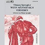 Wenn Männer sich verheben | Tilman Spengler