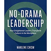No-Drama Leadership: How Enlightened Leaders Transform Culture in the Workplace (       UNABRIDGED) by Marlene Chism Narrated by Tavia Gilbert