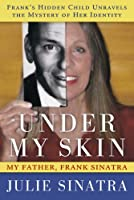 Under My Skin: My Father, Frank Sinatra -- Frank's Hidden Child Unravels the Mystery of Her Identity (English Edition)