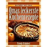 """Kuchen backen: Omas leckere Kuchenrezepte (Backen wie Oma 1)von """"Frieda Schubert"""""""