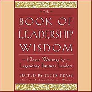 The Book of Leadership Wisdom | [Andrew S. Grove, Bill Gates, Michael D. Eisner, more (edited by Peter Krass)]