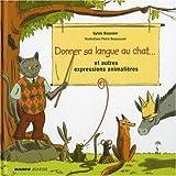 """Afficher """"Donner sa langue au chat... et autres expresssions animalières"""""""