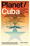 "Rachel Price, ""Planet/Cuba: Art, Culture and the Future of the Island"" (Verso, 2015)"