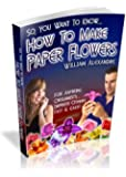 How to Make Origami Paper Flowers (Volume 1)