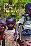 50 ans apr�s, l'Afrique