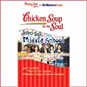 Chicken Soup for the Soul: Teens Talk Middle School - 35 Stories of Life's Ups and Downs Audiobook by Jack Canfield, Mark Victor Hansen, Madeline Clapps, Valerie Howlett Narrated by Ellen Grafton, Tom Parks