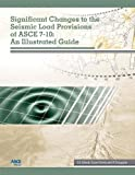 Significant Changes to the Seismic Load Provisions of ASCE 7-10: An Illustrated Guide - 0784411174