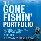 The Gone Fishin' Portfolio: : Get Wise, Get Wealthy...and Get on With Your Life (Unabridged) | [Alexander Green, Steve Sjuggerud]