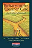 Pathways to the Common Core: Accelerating Achievement (Edition unknown) by Calkins, Lucy, Ehrenworth, Mary, Lehman, Christopher [Paperback(2012£©]
