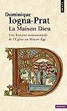 La Maison-Dieu : Une histoire monumentale de l'Eglise au Moyen Age (800-1200)