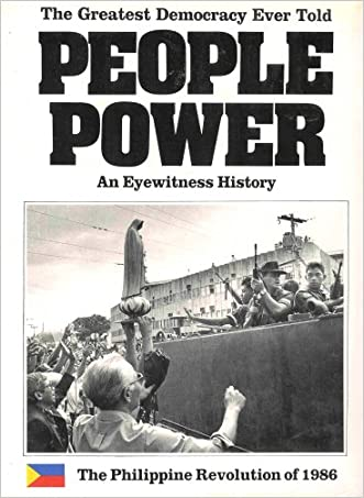 People Power: The Greatest Democracy Ever Told The Philippine Revolution of 1986 (An Eyewitness to History)