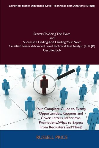 Certified Tester Advanced Level Technical Test Analyst (ISTQB) Secrets To Acing The Exam and Successful Finding And Land