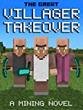 The Great Villager Takeover: A Mining Novel
