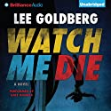 Watch Me Die: A Novel (       UNABRIDGED) by Lee Goldberg Narrated by Luke Daniels