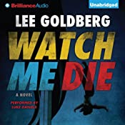 Watch Me Die: A Novel | [Lee Goldberg]