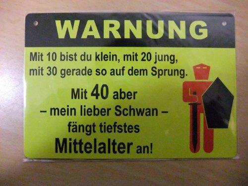 Warnschilder mit Sprüchen (Mit 10 bist du klein-mit 20 jung-mit 30 gerade so auf dem Sprung-Mit 40 aber mein lieber Schwan fängt tiefstes Mittelalter an)