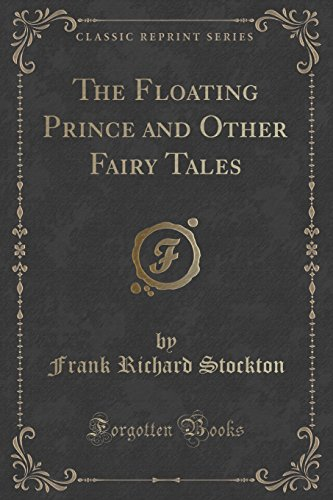 The Floating Prince and Other Fairy Tales (Classic Reprint)