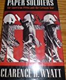 img - for Paper Soldiers: The American Press and the Vietnam War by Wyatt, Clarence R.(April 1, 1993) Hardcover book / textbook / text book