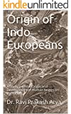 Origin of Indo Europeans: A Study into the Origin and Development of Human beings on the Globe