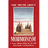 The Truth About Mormonism: A Former Adherent  Analyzes the LDS Faith ~ Weldon Langfield