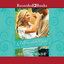 A Love Like Ours (       UNABRIDGED) by Becky Wade Narrated by Kate Turnbull
