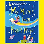 My Mum's from Planet Pluto | Gwyneth Rees
