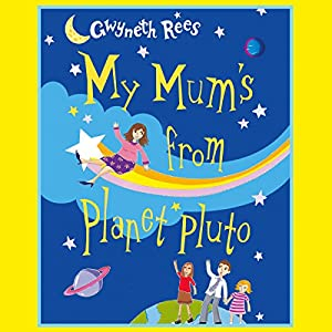 My Mum's from Planet Pluto | [Gwyneth Rees]