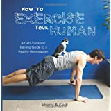 How to Exercise Your Human: A cat's purrsonal training guide to a healthy homosapien ~ Robert W. Moore