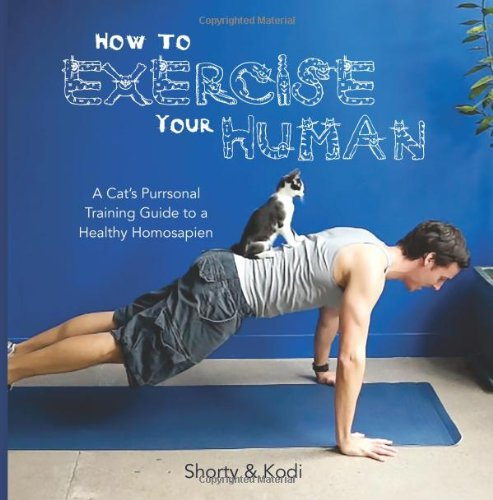 How to Exercise Your Human: A cat's purrsonal training guide to a healthy homosapien