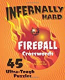 Infernally Hard Fireball Crosswords: 45 Ultra -Tough Puzzles