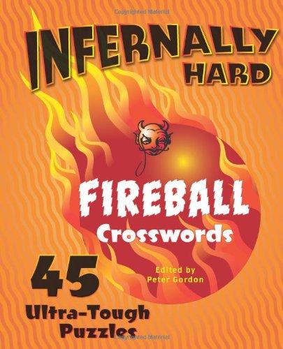 Infernally Hard Fireball Crosswords: 45 Ultra -Tough Puzzles