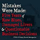 Mistakes Were Made: Five Years Of Raw Blues, Damaged Livers & Questionable Business Decisions