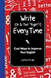 Write (Or is it Right?) Every Time: Cool Ways to Improve Your English (I Wish I Knew That)