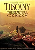 Tuscany: The Beautiful Cookbook [Hardcover]