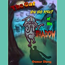 The Cat Who Was Afraid of His Shadow: Griot Tales, Book 1 (       UNABRIDGED) by Oumar Dieng Narrated by Erin S.