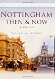 Nottingham Then & Now (Then & Now (History Press))