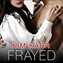Frayed: Connections Series, Book 4 Audiobook by Kim Karr Narrated by Veronica Meunch, Christian Fox
