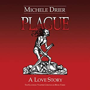 Plague: A Love Story: The Kandesky Vampire Chronicles, Book 3 | [Michele Drier]