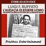 L'audacia di essere uomo: Giuseppe Taliercio, vittima delle Brigate Rosse | Luigi Francesco Ruffato