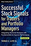 Successful Stock Signals for Traders and Portfolio Managers, + Website: Integrating Technical Analysis with Fundamentals to Improve Performance