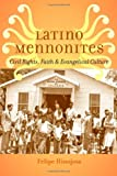 Latino Mennonites: Civil Rights, Faith, and Evangelical Culture (Young Center Books in Anabaptist and Pietist Studies)