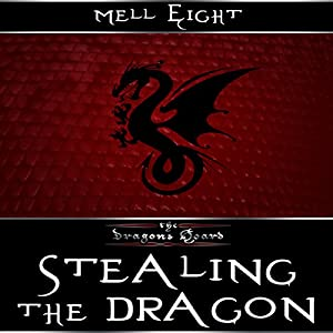 Stealing the Dragon: The Dragon's Hoard, Book 3 | [Mell Eight]