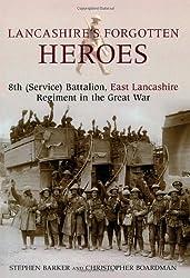 Lancashire's Forgotten Heroes, 8th (Service) Battalion, East Lancashire Regiment in the Great War